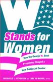 W Stands for Women : How the George W. Bush Presidency Shaped a New Politics of Gender, , 082234064X