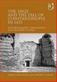 The Siege and the Fall of Constantinople In 1453, Hanak, Walter K. and Philippides, Marios, 1409410641