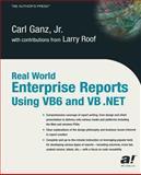 Real World Enterprise Reports Using VB6 and VB . NET, Ganz, Carl, Jr. and Kilburn, Jon, 1590590643