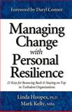 Managing Change with Personal Resilience : 21 Keys for Bouncing Back and Staying on Top in Turbulent Organizations, Kelly, Mark and Hoopes, Linda, 0970460643