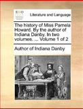 The History of Miss Pamela Howard by the Author of Indiana Danby In, Author of Indiana Danby, 1170650643