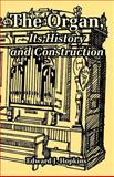 The Organ, Its History and Construction, Hopkins, Edward J., 1410220648