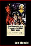 The House of Fear Presents SCIENCE GONE MAD!, Dan Bianchi, 1469970643