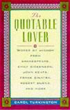 The Quotable Lover : Words of Wisdom from Shakespeare, Emily Dickinson, John Keats, Frank Sinatra, Turkington, Carol, 0071360646