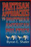 Partisan Approaches to Postwar American Politics, Shafer, Byron, 156643064X