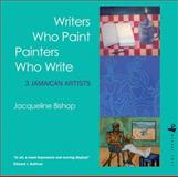Writers Who Paint Painters Who Write : 3 Jamaican Artists, Thompson, Ralph and Bishop, Jacqueline, 1845230647