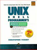 UNIX Shell Programmer's Interactive Workbook, Vickery, Christopher, 0130200646