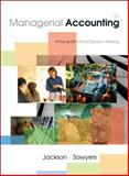 Managerial Accounting : A Focus on Ethical Decision Making, Jackson, Steve and Sawyers, Roby, 0324650647