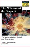 The Wisdom of the Serpent - The Myths of Death, Rebirth, and Resurrection, Henderson, Joseph Lewis and Oakes, Maud, 0691020647
