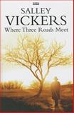 Where Three Roads Meet, Salley Vickers, 0753180642