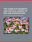 The Complete Dramatic and Poetical Works of William Shekespeare, William Shakespeare, 1130100642