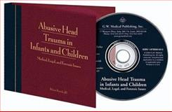 Abusive Head Trauma in Infants and Children; Supplementary CD-ROM : A Medical, Legal, and Forensic Reference Supplementary CD-ROM, Frasier, Lori D. and Alexander, Randell, 1878060643