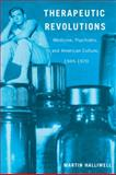 Therapeutic Revolutions : Medicine, Psychiatry, and American Culture, 1945-1970, Halliwell, Martin, 0813560640