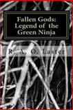 Fallen Gods: Legend of the Green Ninja, R. A. O. Laster, 1466420642