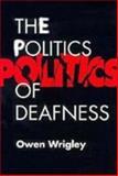 The Politics of Deafness, Wrigley, Owen, 1563680645