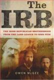 The IRB : The Irish Republican Brotherhood, from the Land League to Sinn Féin, McGee, Owen, 1846820642