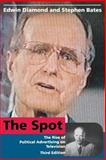 The Spot : The Rise of Political Advertising on Television, Diamond, Edwin and Bates, Stephen, 0262540657