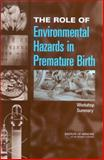 The Role of Environmental Hazards in Premature Birth : Workshop Summary, Research, and Medicine Roundtable on Environmental Health Sciences, Board on Health Sciences Policy, Institute of Medicine, 0309090652