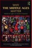 Why the Middle Ages Matter, , 0415780659