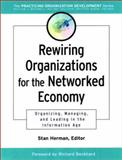 Rewiring Organizations for the Networked Economy : Organizing, Managing, and Leading in the Information Age, Stan Herman, 0787960659