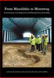 From Mesolithic to Motorway : The Archaeology of the M1 (Junction 6a-10) Widening Scheme, Hertfordshire, , 0904220656