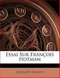 Essai Sur François Hotman, Rodolphe Dareste, 1141350653