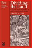Dividing the Land : Early American Beginnings of Our Private Property Mosaic, Price, Edward T., 0226680657
