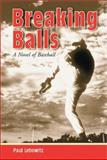 Breaking Balls : A Novel of Baseball, Lebowitz, Paul, 0786410655