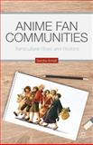 Anime Fan Communities : Transcultural Flows and Frictions, Annett, Sandra, 1137480653