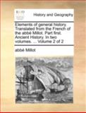 Elements of General History Translated from the French of the Abbé Millot Part First Ancient History In, Abbe Millot, 1140720651
