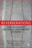 Reverberations : The Philosophy, Aesthetics and Politics of Noise, Halligan, Benjamin, 1441160655