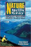 Nature Wells Gray : Volcanoes, Waterfalls, Wildlife, Trails and More, Goward, Trevor and Hickson, Cathie, 155105065X