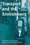 Transport and the Environment : The Royal Commission on Environmental Pollution Report, Royal Commission on Environmental Pollution, 0198260652