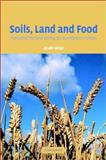 Soils, Land and Food : Managing the Land During the Twenty-First Century, Wild, Alan, 0521820650