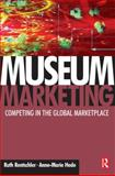 Museum Marketing : Competing in the Global Marketplace, Rentschler, Ruth and Hede, Anne-Marie, 0750680652