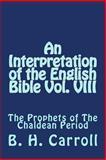 An Interpretation of the English Bible Vol. VIII, B. Carroll, 1495920658