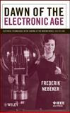 Dawn of the Electronic Age : Electrical Technologies in the Shaping of the Modern World, 1914 To 1945, Nebeker, Frederik and Nebeker, 0470260653