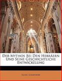 Der Mythos Bei Den Hebräern und Seine Geschichtliche Entwickelung, Ignac Goldziher, 1141860651