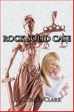 Rock Solid Case, J. Michael Clark, 1478700653