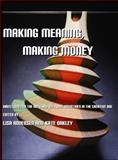 Making Money, Making Meaning : Directions for the Arts and Cultural Industries in the Creative Age, Andersen, Lisa and Oakley, Kate, 1443800651