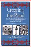 Crossing the Pond : The Native American Effort in World War II, Franco, Jere B., 1574410652