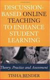 Discussion-Based Online Teaching to Enhance Student Learning : Theory, Practice and Assessment, Bender, Tisha, 1579220657