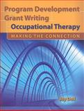 Program Development and Grant Writing in Occupational Therapy : Making the Connection, Doll, Joy D., 076376065X