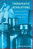 Therapeutic Revolutions : Medicine, Psychiatry, and American Culture, 1945-1970, Halliwell, Martin, 0813560659