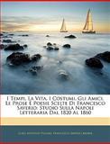 I Tempi, la Vita, I Costumi, gli Amici, le Prose E Poesie Scelte Di Francesco Saverio, Luigi Antonio Villari, 1144500656