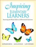 Inspiring Elementary Learners : Nurturing the Whole Child in a Differentiated Classroom, Kryza, Kathleen and Stephens, S. Joy, 1412960657