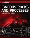 Igneous Rocks and Processes : A Practical Guide, Gill, Robin, 1444330659