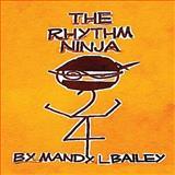 The Rhythm Ninja, Mandy Bailey, 150021065X