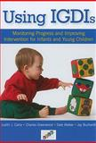 Using IGDIs : Monitoring Progress and Improving Intervention for Infants and Young Children, Carta, Judith and Greenwood, Charles, 159857065X