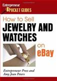 How to Sell Jewelry and Watches on EBay : Entrepreneur Magazine's Pocket Guides, Peters, Amy Jean and Entrepreneur Press Staff, 1599180650